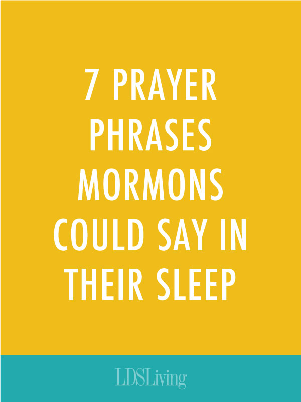 7 Prayer Phrases Mormons Could Say in Their Sleep (+What We