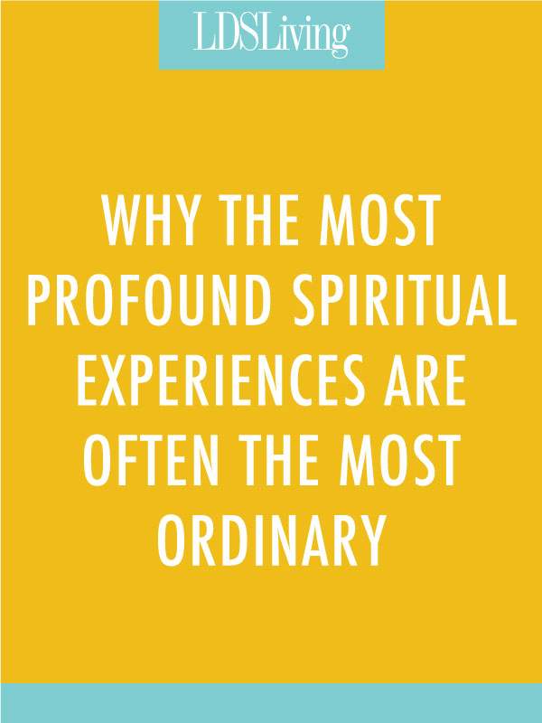 Why the Most Profound Spiritual Experiences Are Often the Most Ordinary