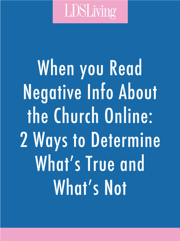 When You Read Negative Info About the Church Online: 2 Ways to Determine What's True and What's Not