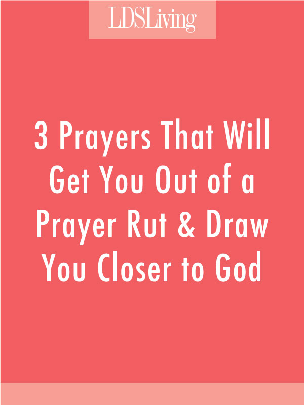 Do you sometimes feel like your prayers are stuck in a rut?