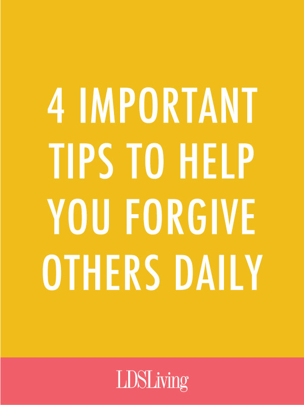 4 Important Tips to Help You Forgive Others Daily