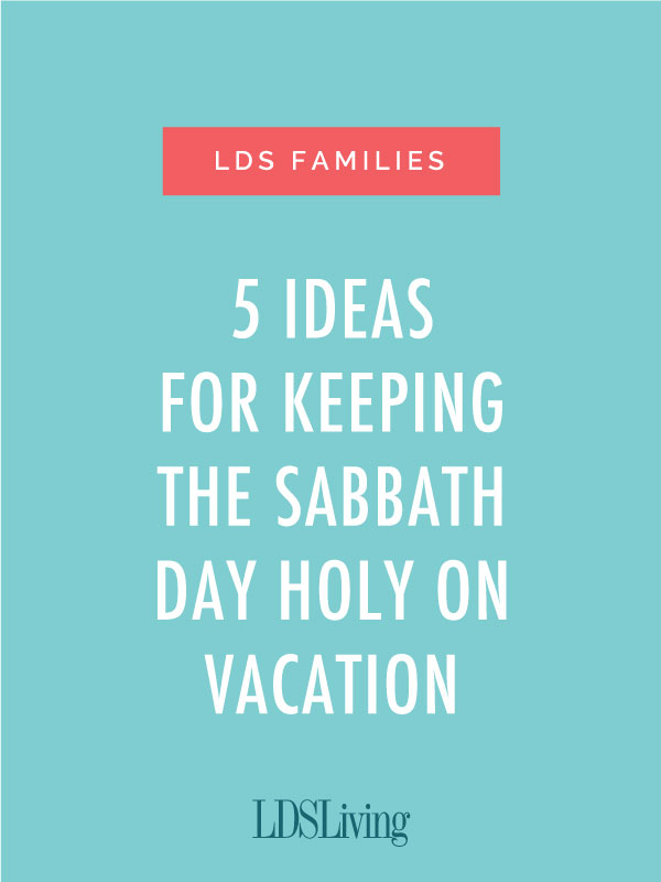 5 Ideas for Keeping the Sabbath Day on Vacation