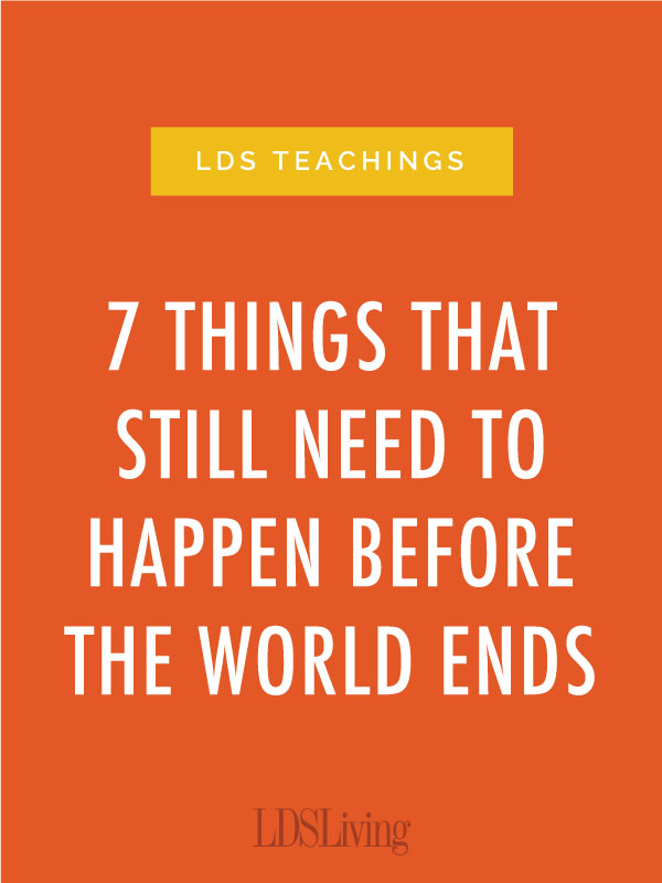 7 Things That Still Need to Happen Before the World Ends | LDS Living
