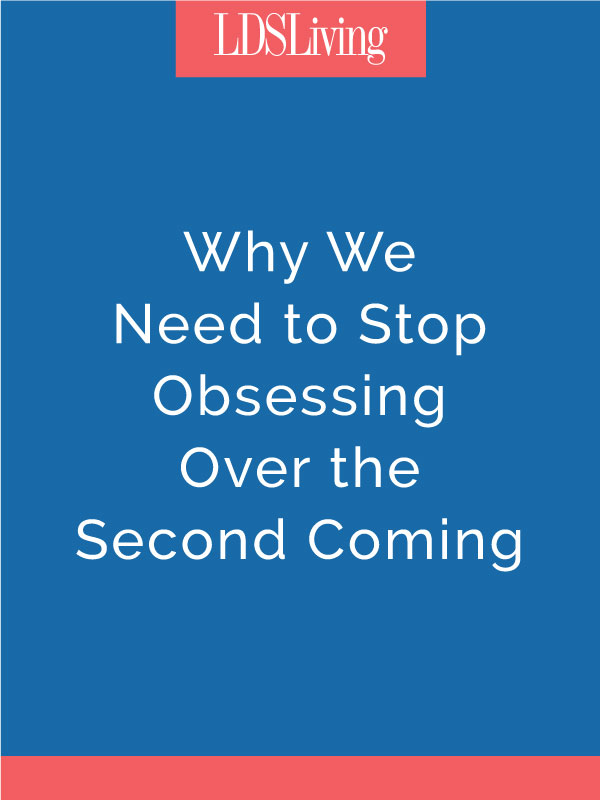 While members of the LDS Church are taught to prepare for the second coming of Jesus Christ, we don't have to obsess over it.