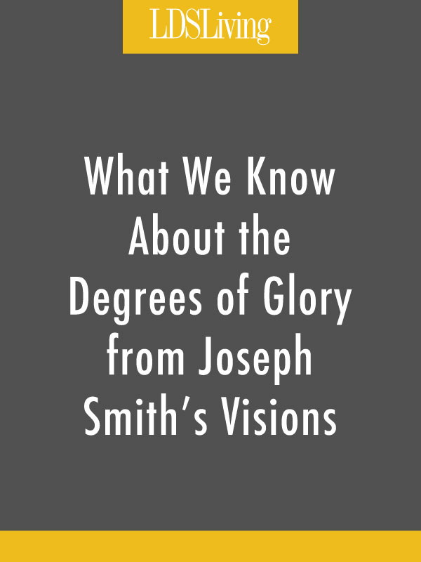 What We Know About the Degrees of Glory from Joseph Smith's Visions