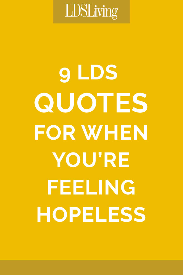 9 LDS Quotes for When You're Feeling Hopeless