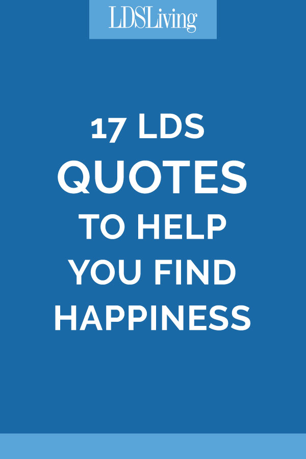 17 LDS Quotes to Help You Find Happiness